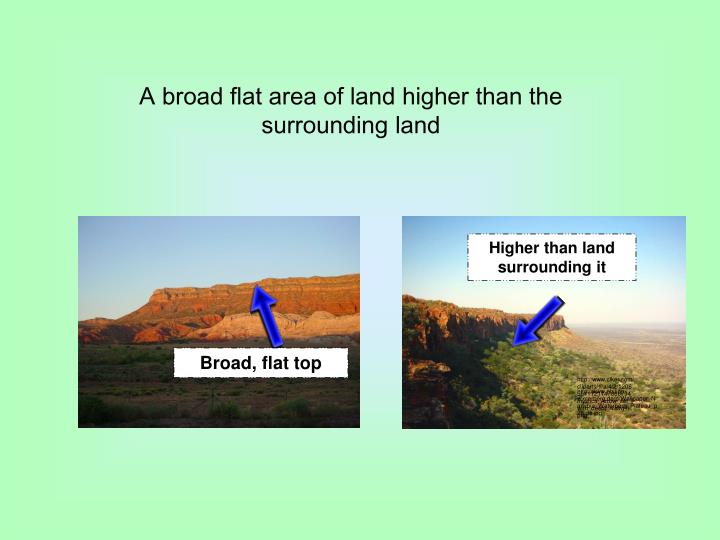 A broad flat area of land higher than the surrounding land