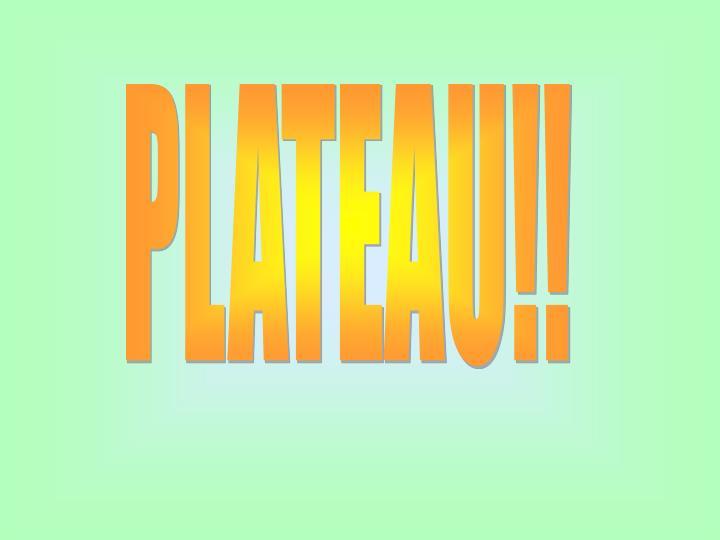 PLATEAU!!