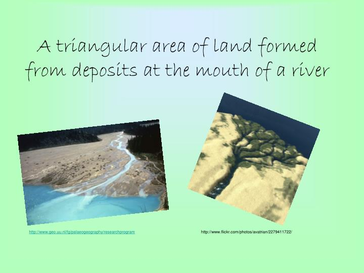 A triangular area of land formed from deposits at the mouth of a river