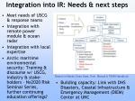 integration into ir needs next steps