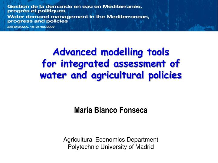 Advanced modelling tools for integrated assessment of water and agricultural policies