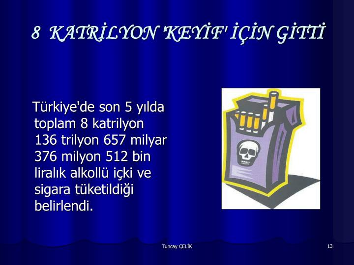 8  KATRİLYON 'KEYİF' İÇİN GİTTİ