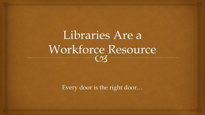 Libraries a re a workforce resource