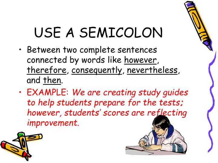 USE A SEMICOLON
