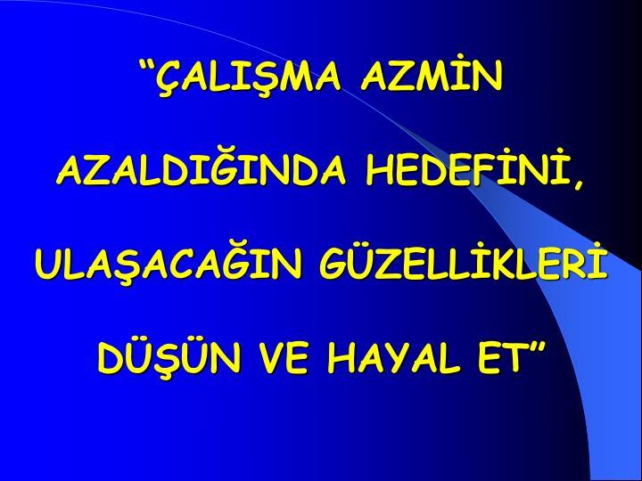 """""""ÇALIŞMA AZMİN"""