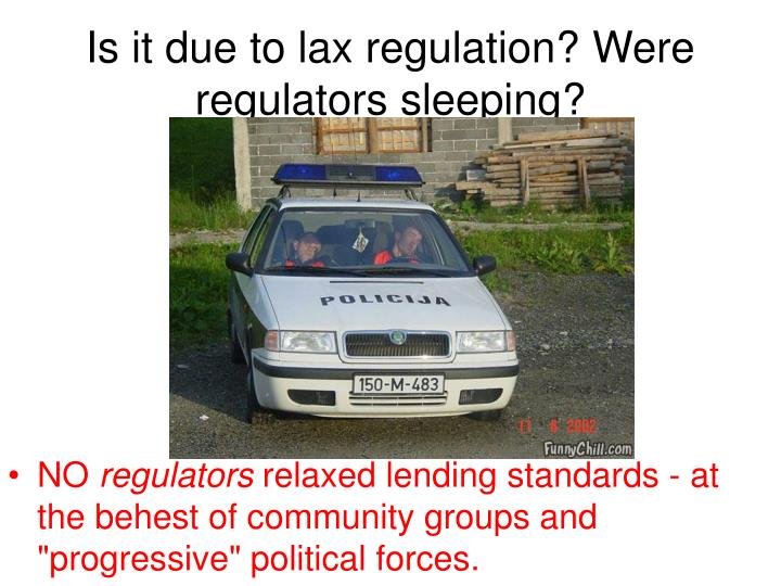 Is it due to lax regulation? Were regulators sleeping?