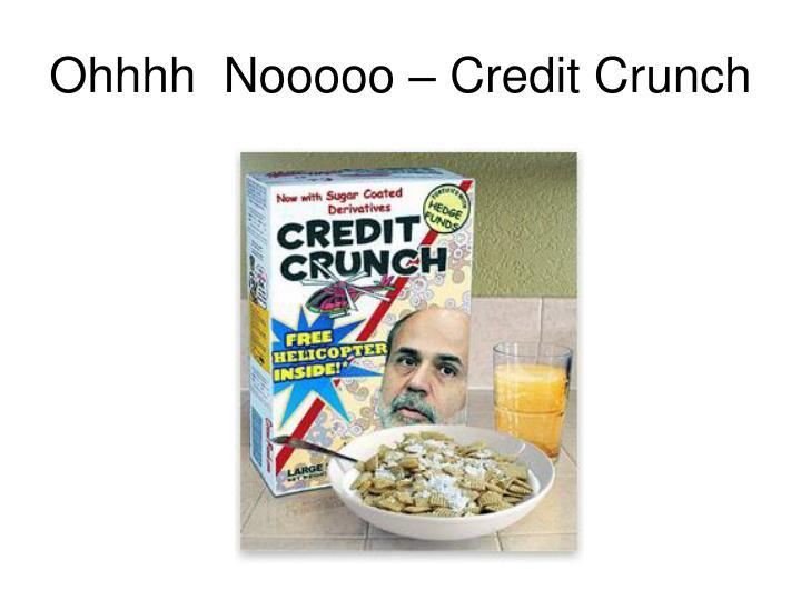 Ohhhh  Nooooo – Credit Crunch
