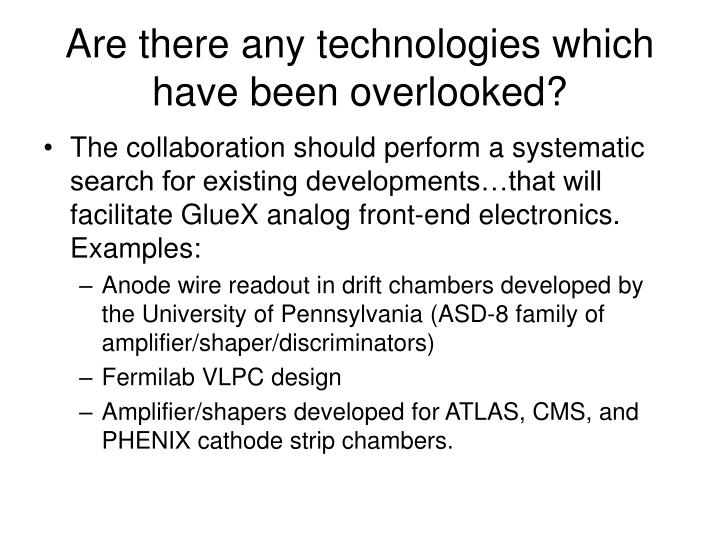 Are there any technologies which have been overlooked?