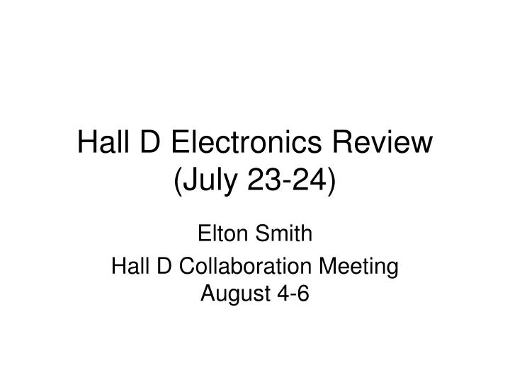 Hall d electronics review july 23 24