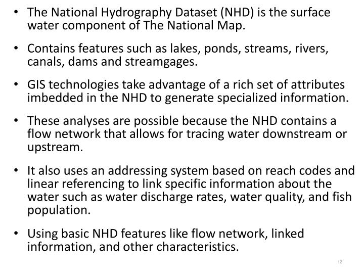 The National Hydrography Dataset (NHD) is the surface water component of The National Map.