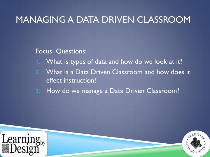 Managing a Data Driven Classroom