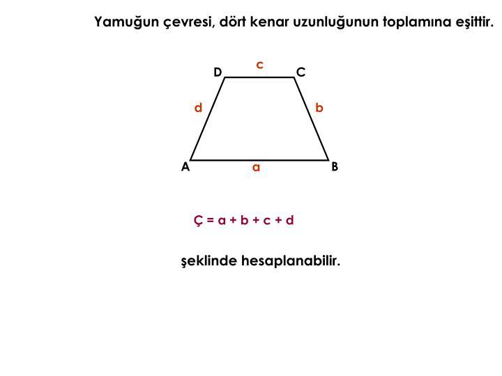 Yamuğun çevresi, dört kenar uzunluğunun toplamına eşittir.