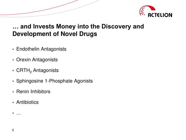 … and Invests Money into the Discovery and Development of Novel Drugs