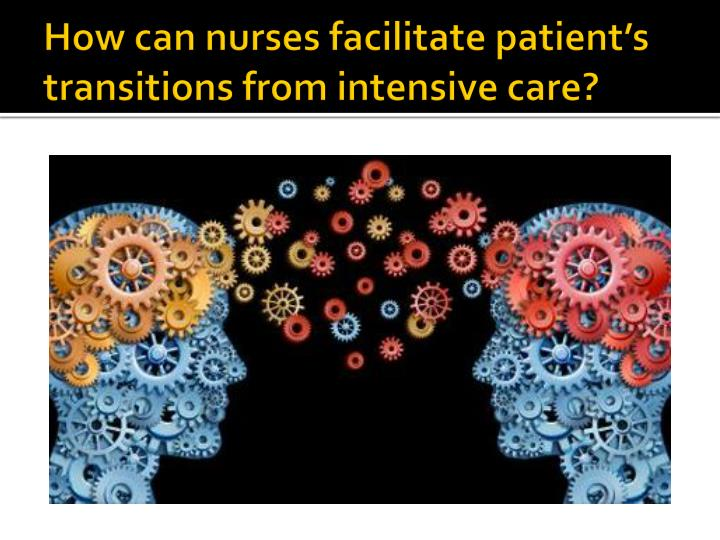 How can nurses facilitate patient's transitions from intensive care?