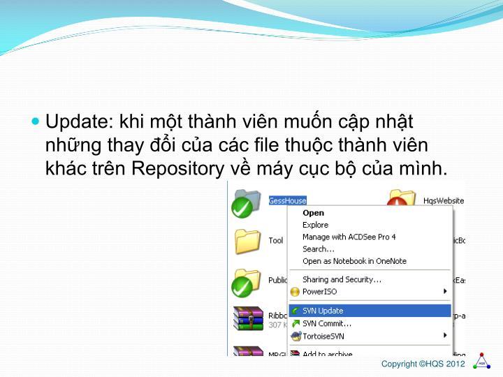 Update: khi mt thnh vin mun cp nht nhng thay i ca cc file thuc thnh vin khc trn Repository v my cc b ca mnh.