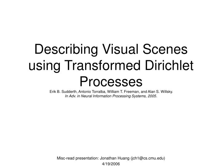 Describing Visual Scenes using Transformed Dirichlet Processes