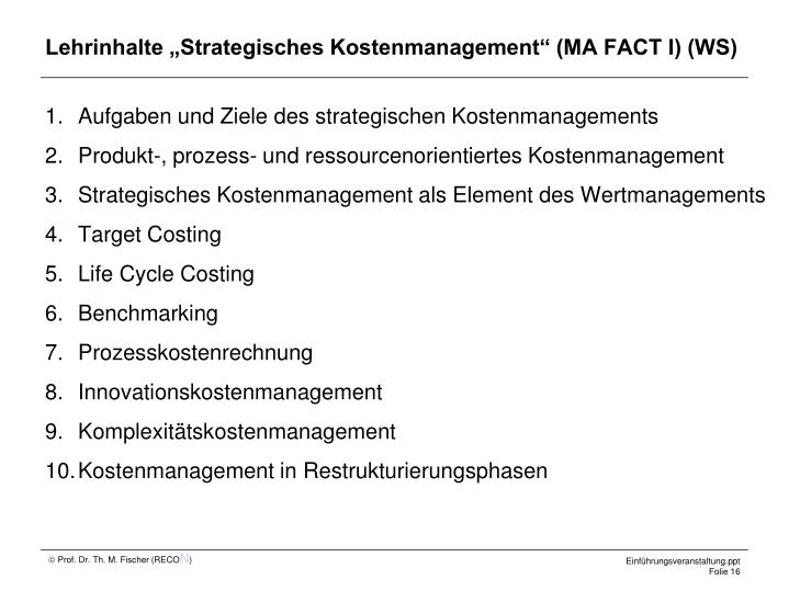 "Lehrinhalte ""Strategisches Kostenmanagement"" (MA FACT I) (WS)"