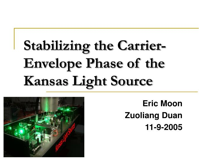 Stabilizing the carrier envelope phase of the kansas light source