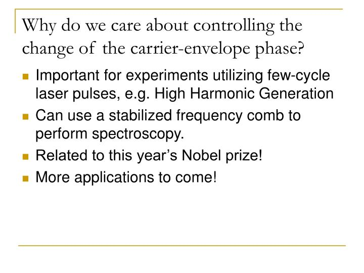 Why do we care about controlling the change of the carrier envelope phase