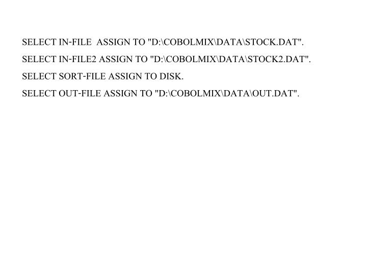 """SELECT IN-FILE  ASSIGN TO """"D:\COBOLMIX\DATA\STOCK.DAT""""."""