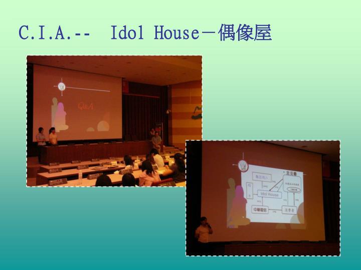 C.I.A.--  Idol House