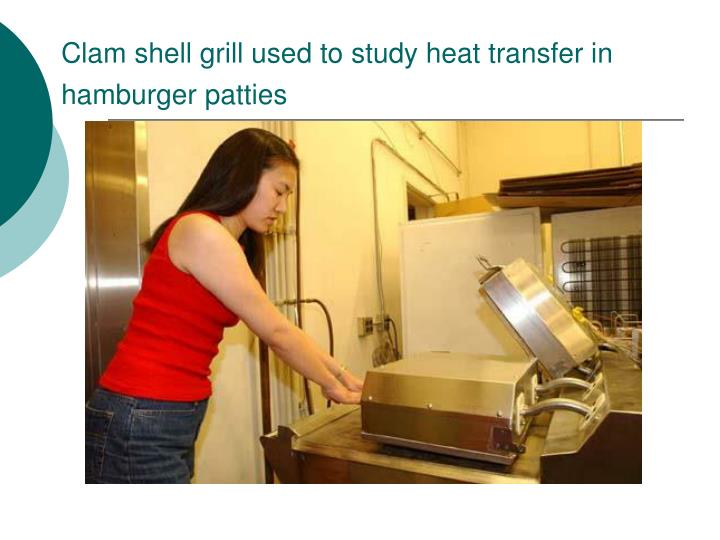 Clam shell grill used to study heat transfer in hamburger patties