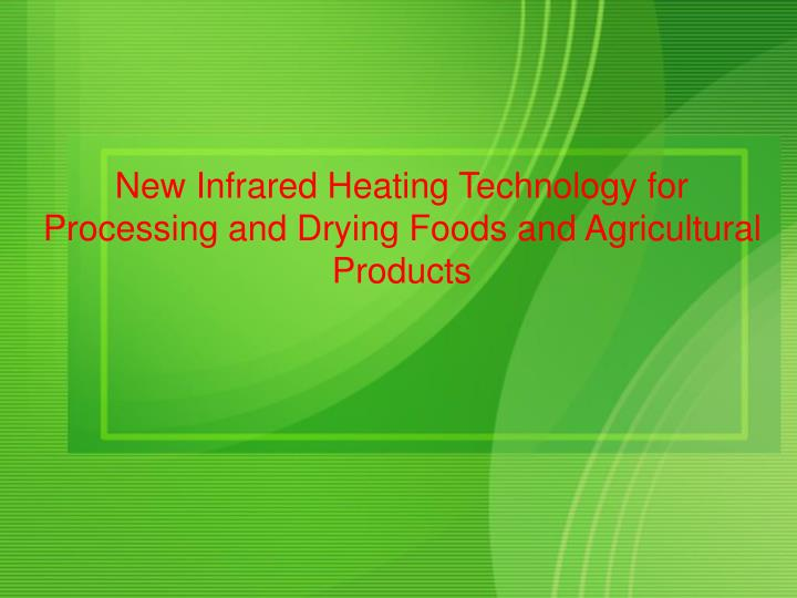 New Infrared Heating Technology for Processing and Drying Foods and Agricultural Products