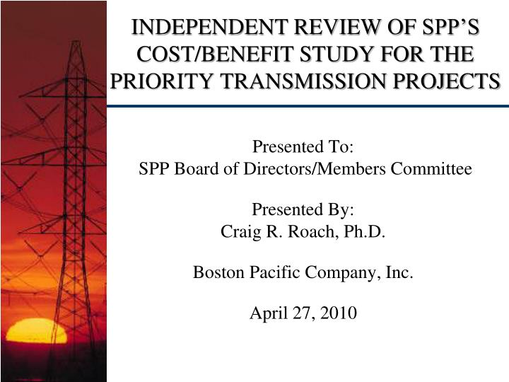 Independent review of spp s cost benefit study for the priority transmission projects
