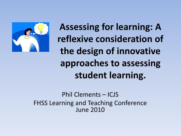 Assessing for learning: A reflexive consideration of the design of innovative approaches to assessing student learning.