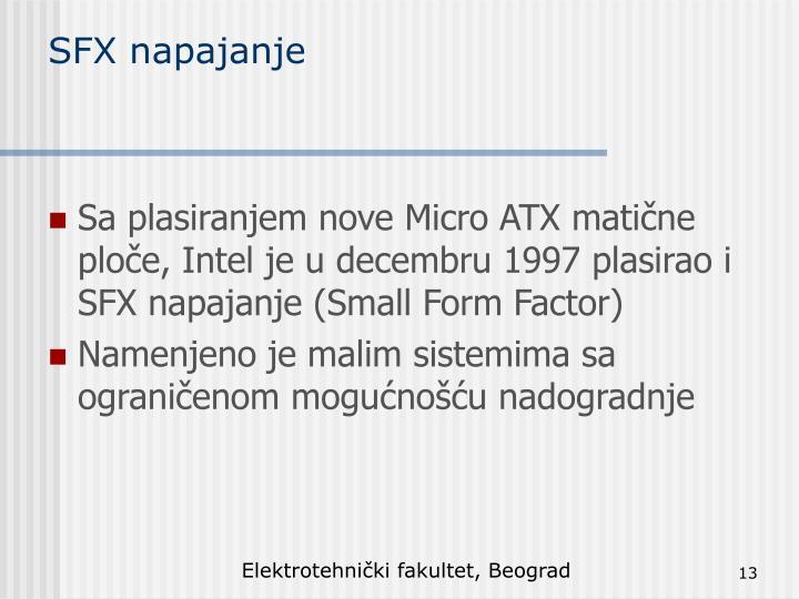 Sa plasiranjem nove Micro ATX matične ploče, Intel je u decembru 1997 plasirao i SFX napajanje (Small Form Factor)