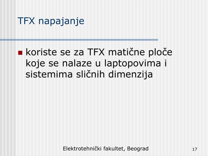 koriste se za TFX matične ploče koje se nalaze u laptopovima i sistemima sličnih dimenzija