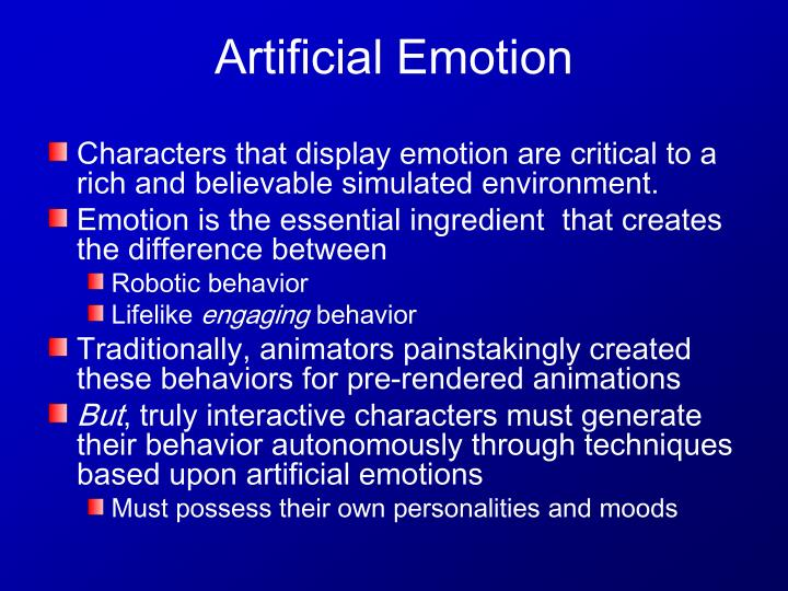 Characters that display emotion are critical to a rich and believable simulated environment.