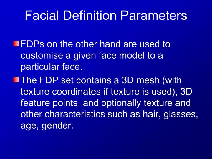 FDPs on the other hand are used to customise a given face model to a particular face.
