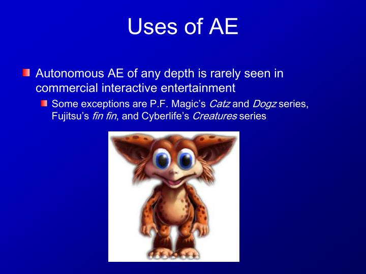 Autonomous AE of any depth is rarely seen in commercial interactive entertainment