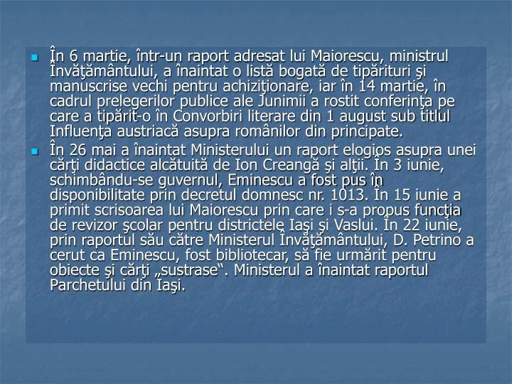 În 6 martie, într-un raport adresat lui Maiorescu, ministrul Învăţământului, a înaintat o listă bogată de tipărituri şi manuscrise vechi pentru achiziţionare, iar în 14 martie, în cadrul prelegerilor publice ale Junimii a rostit conferinţa pe care a tipărit-o în Convorbiri literare din 1 august sub titlul Influenţa austriacă asupra românilor din principate.