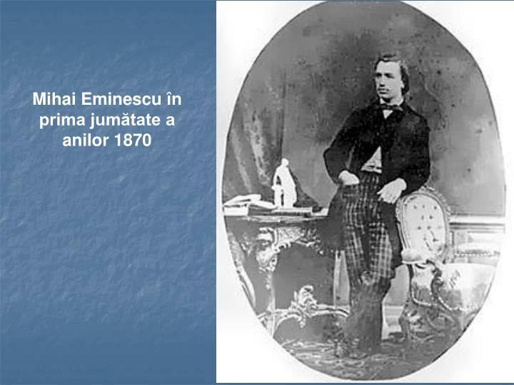 Mihai Eminescu în prima jumătate a anilor 1870