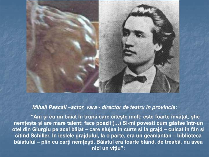 Mihail Pascali –actor, vara - director de teatru în provincie: