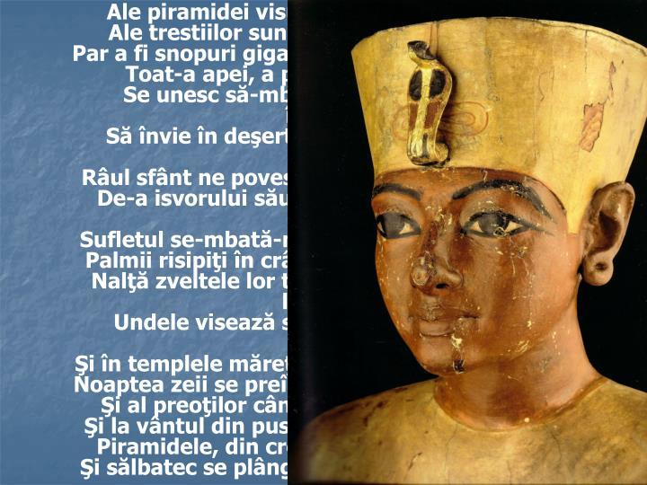 Ale piramidei visuri, ale Nilului reci unde,