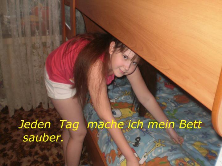Jeden  Tag  mache ich mein Bett