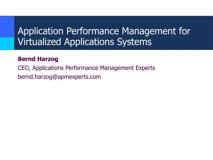 Application performance management for virtualized applications systems