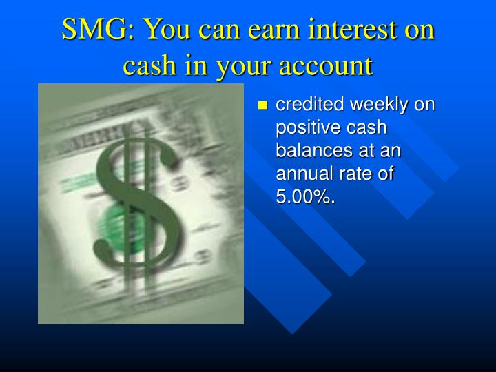 SMG: You can earn interest on cash in your account