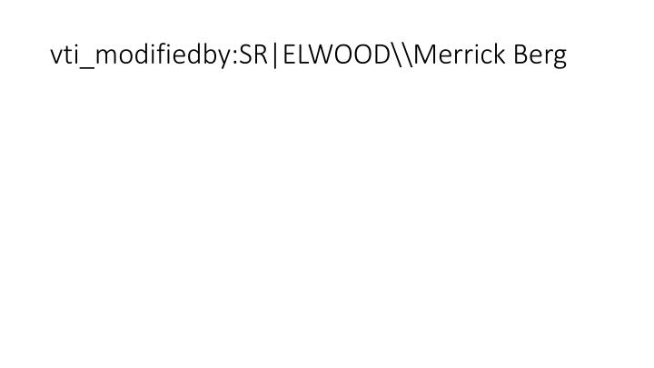 vti_modifiedby:SR|ELWOOD\\Merrick Berg