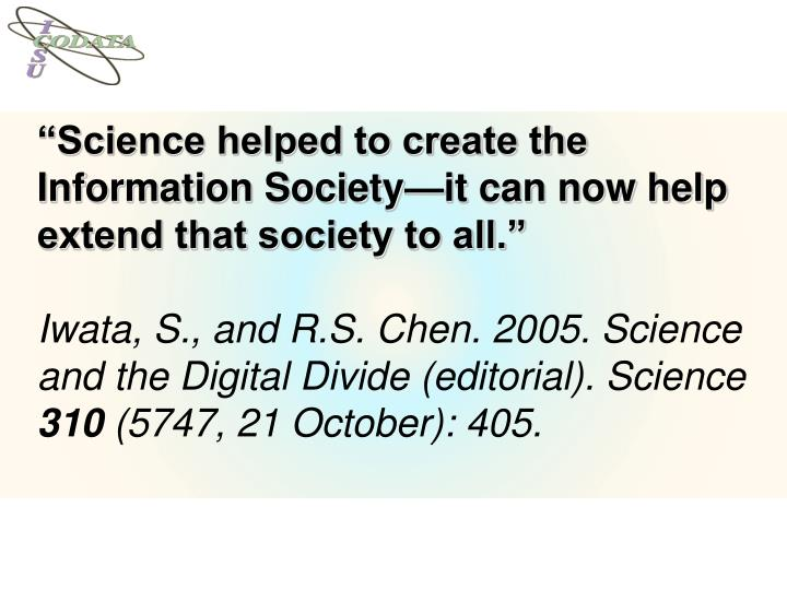 """Science helped to create the Information Society—it can now help extend that society to all."""