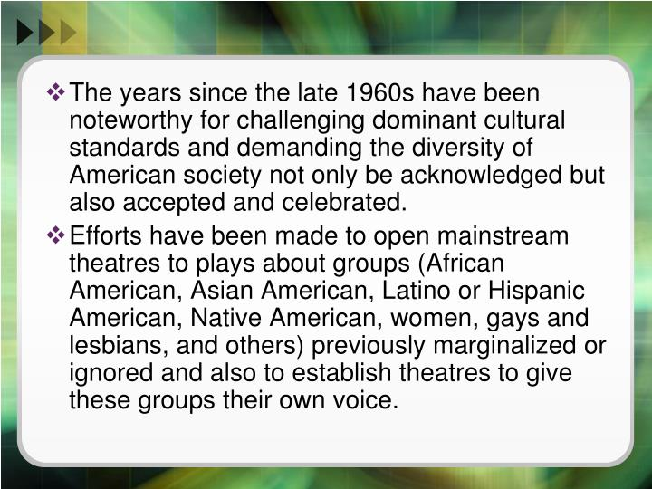 The years since the late 1960s have been noteworthy for challenging dominant cultural standards and ...