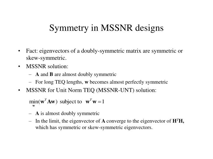 Symmetry in MSSNR designs