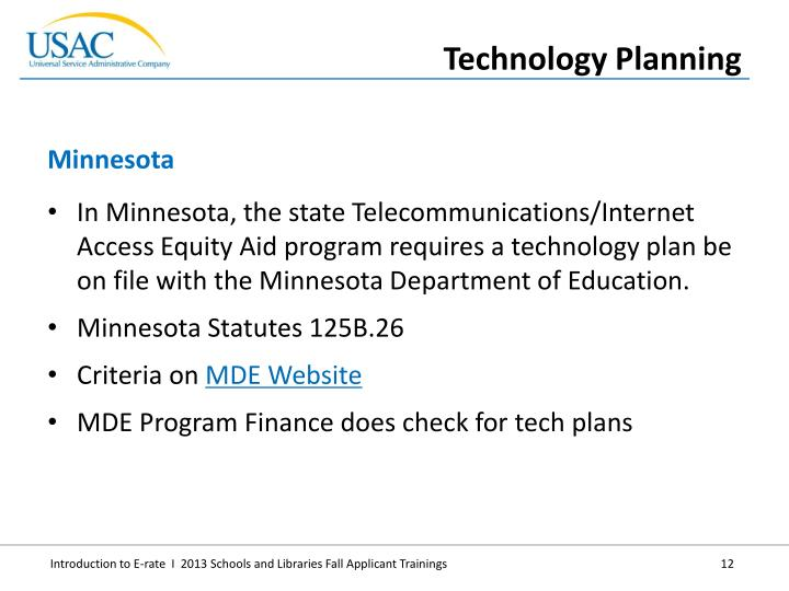 In Minnesota, the state Telecommunications/Internet Access Equity Aid program requires a technology plan be on file with the Minnesota Department of Education.