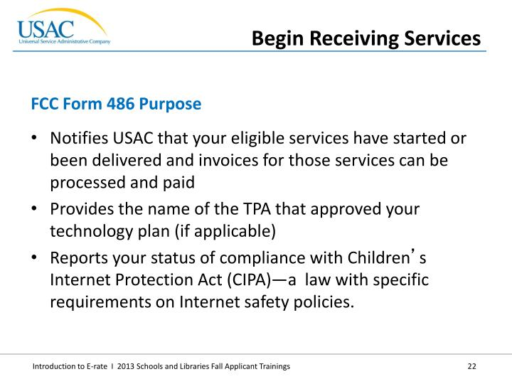 Notifies USAC that your eligible services have started or been delivered and invoices for those services can be processed and paid