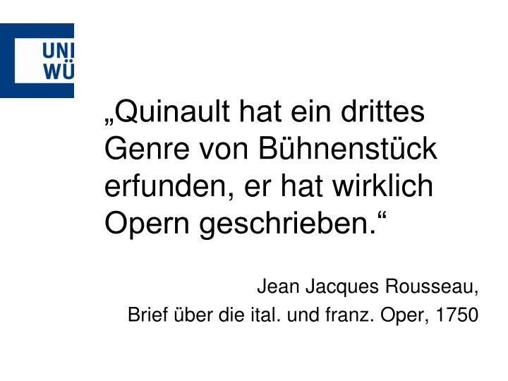 """""""Quinault hat ein drittes Genre von Bühnenstück erfunden, er hat wirklich Opern geschrieben."""""""