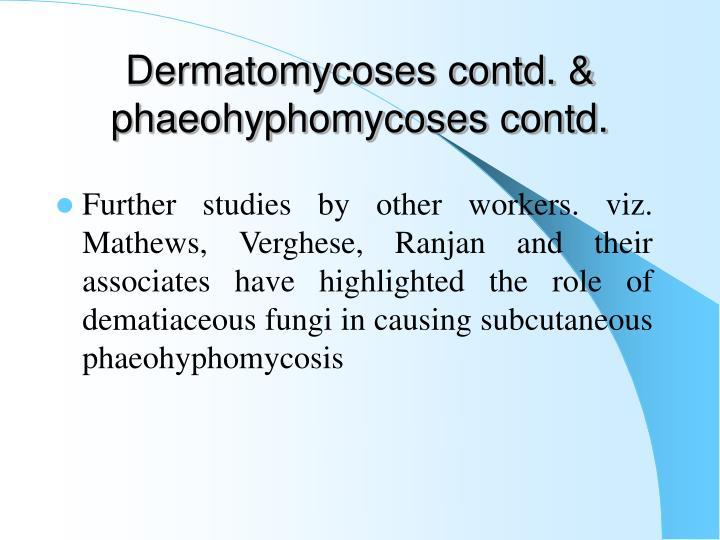 Dermatomycoses contd. & phaeohyphomycoses contd.