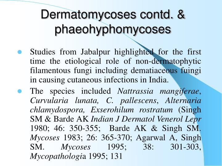 Dermatomycoses contd. & phaeohyphomycoses